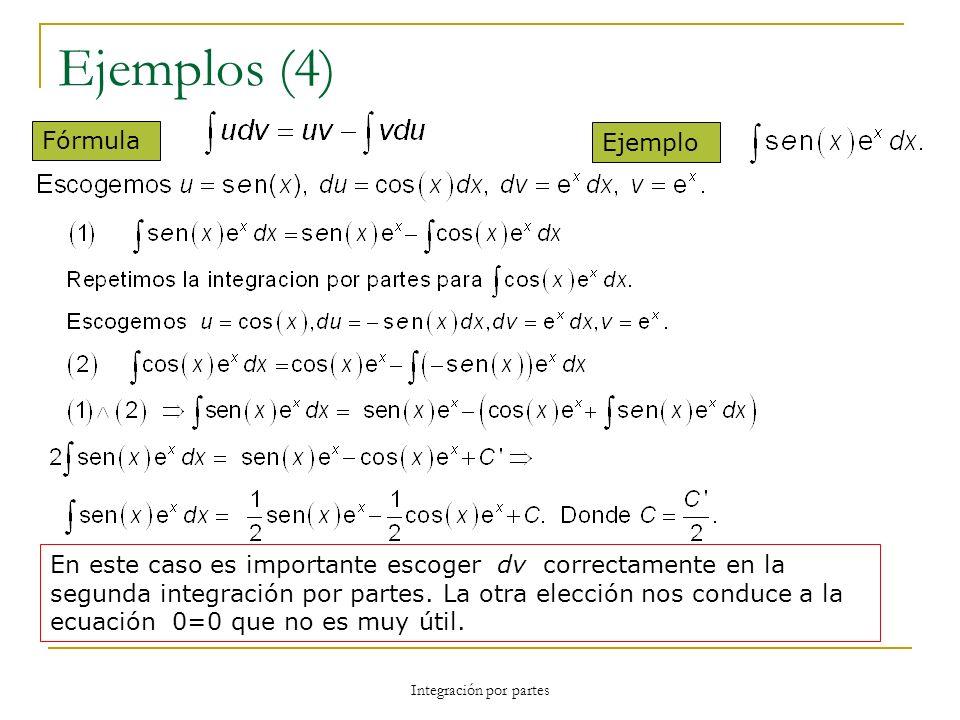 Integración por partes Ejemplos (4) Fórmula Ejemplo En este caso es importante escoger dv correctamente en la segunda integración por partes. La otra