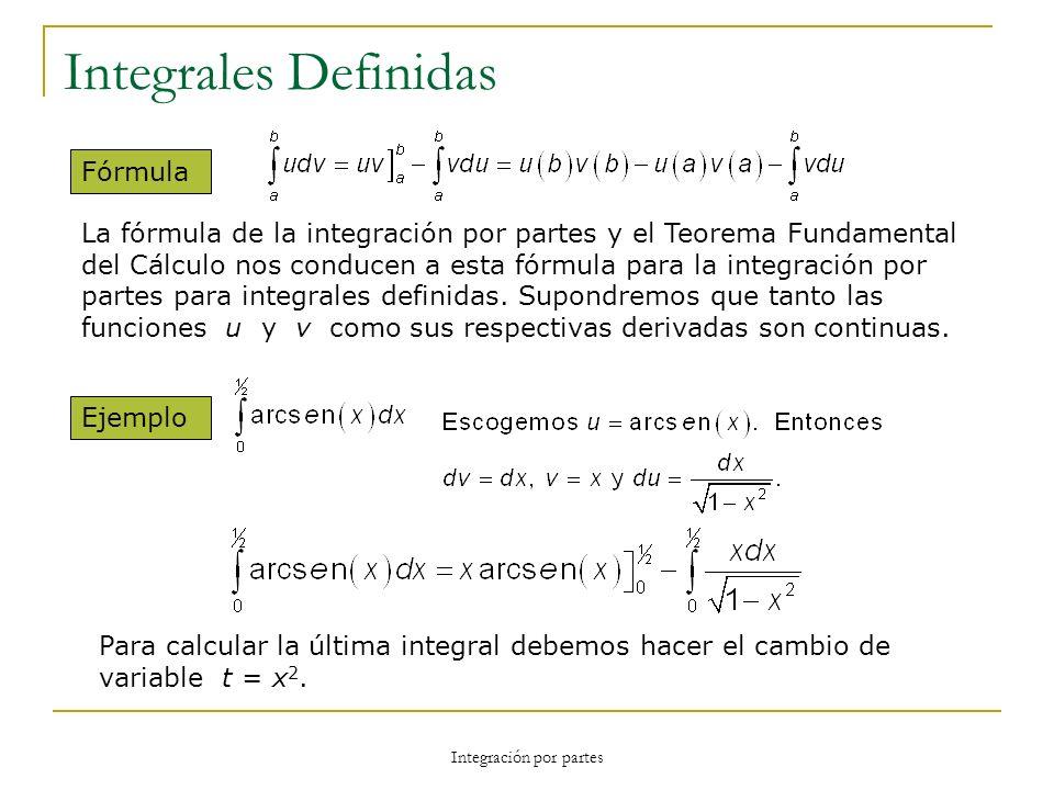 Integración por partes Integrales Definidas Fórmula La fórmula de la integración por partes y el Teorema Fundamental del Cálculo nos conducen a esta f
