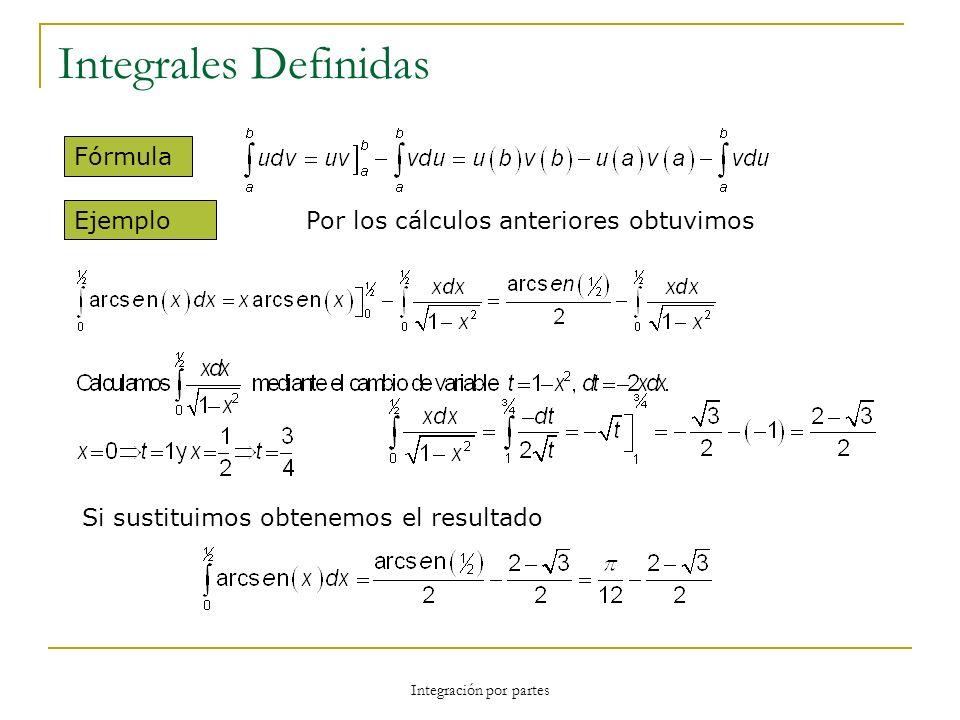 Integración por partes Integrales Definidas Fórmula Ejemplo Por los cálculos anteriores obtuvimos Si sustituimos obtenemos el resultado