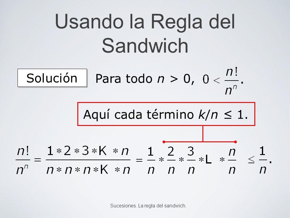 Usando la Regla del Sandwich Aquí cada término k/n 1. Para todo n > 0, Solución Sucesiones. La regla del sandwich.