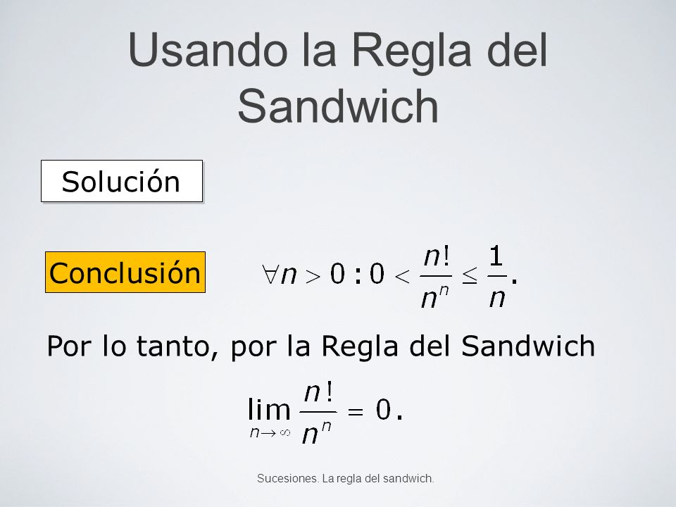 Usando la Regla del Sandwich Solución Conclusión Por lo tanto, por la Regla del Sandwich Sucesiones. La regla del sandwich.