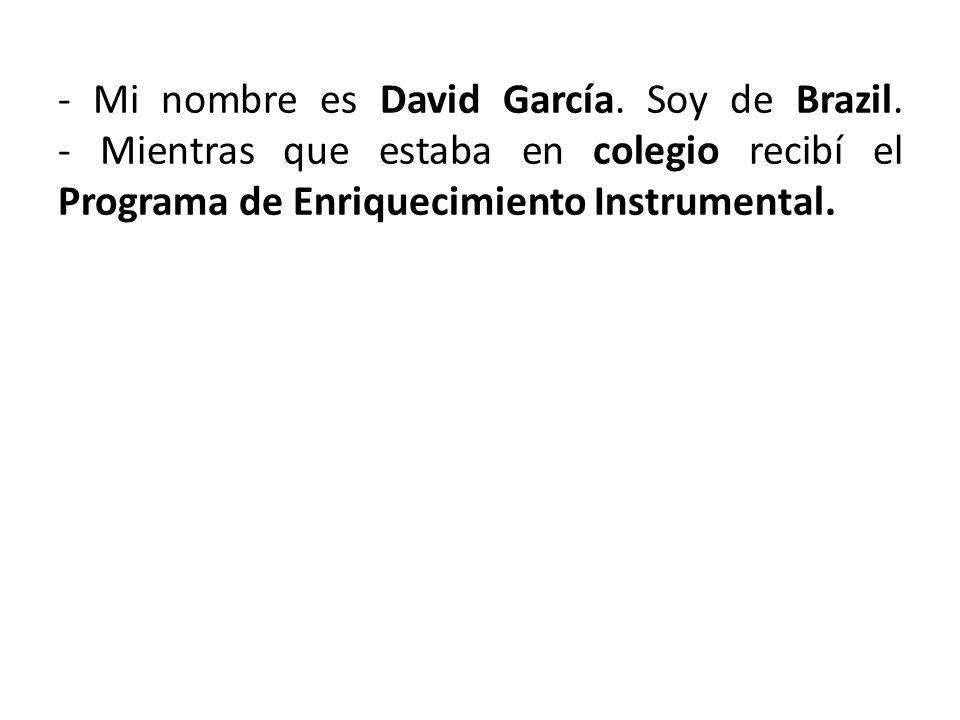 - Mi nombre es David García.Soy de Brazil.