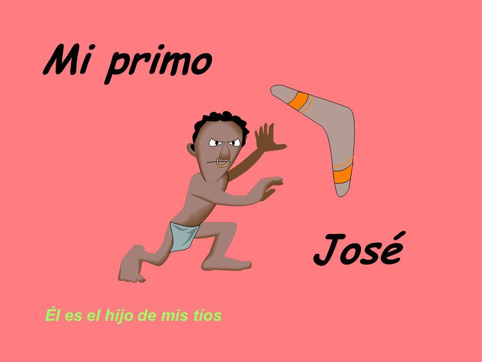 Mi primo José Él es el hijo de mis tíos