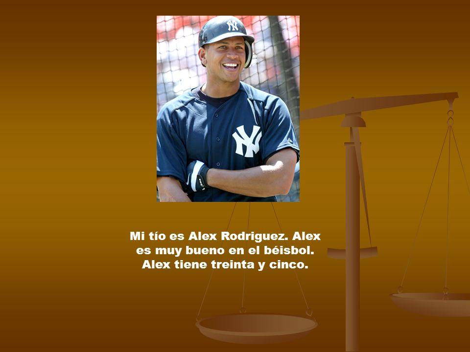 Mi tío es Alex Rodriguez. Alex es muy bueno en el béisbol. Alex tiene treinta y cinco.