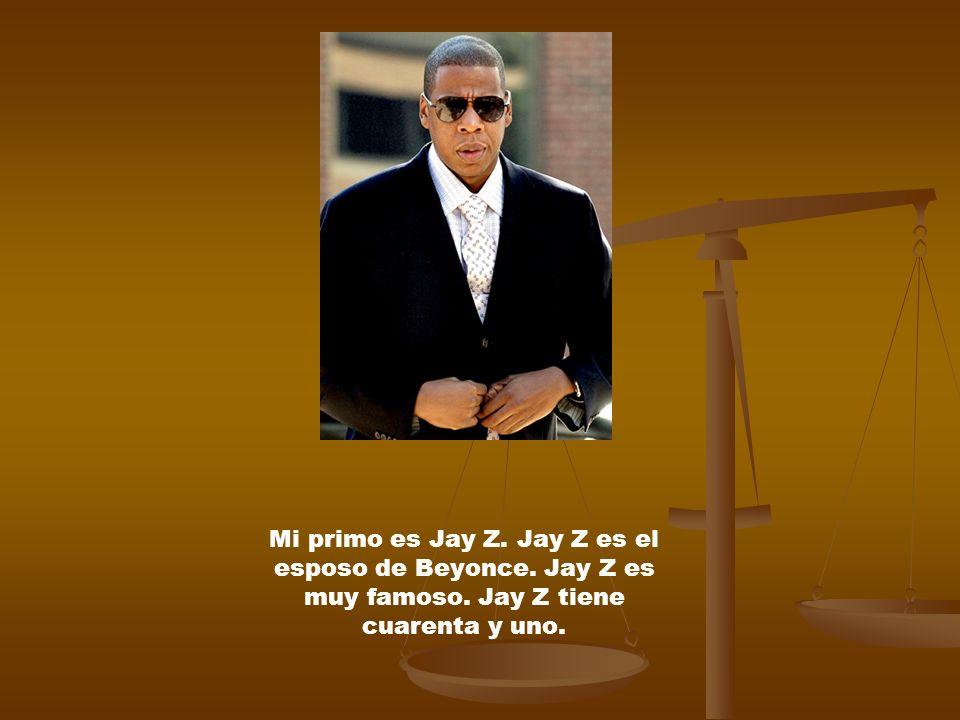 Mi primo es Jay Z. Jay Z es el esposo de Beyonce. Jay Z es muy famoso. Jay Z tiene cuarenta y uno.