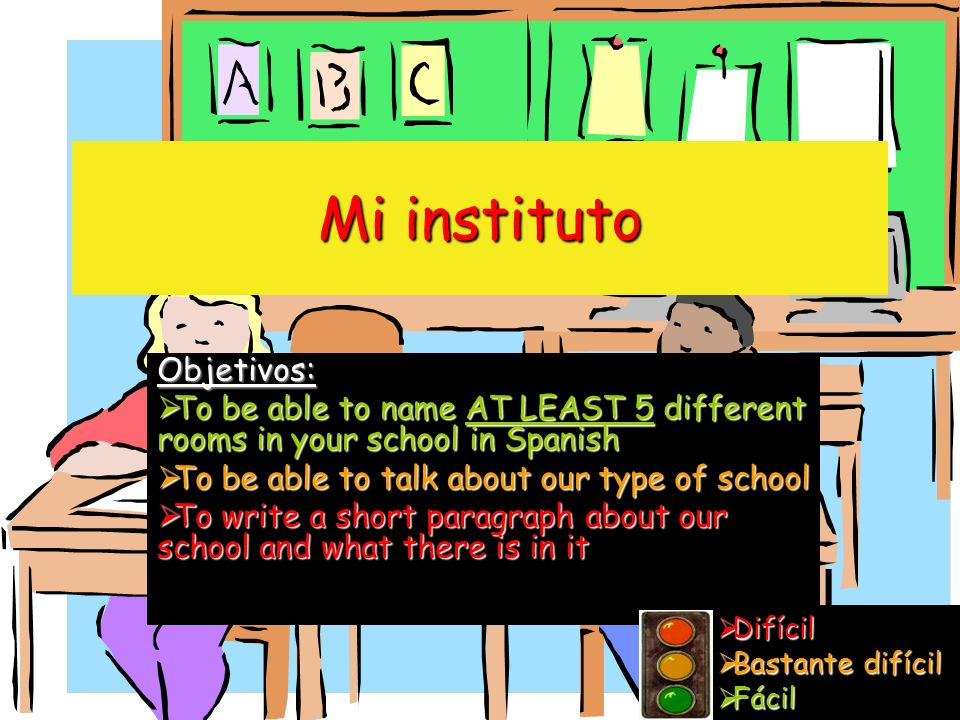 Mi instituto Objetivos: To be able to name AT LEAST 5 different rooms in your school in Spanish To be able to name AT LEAST 5 different rooms in your