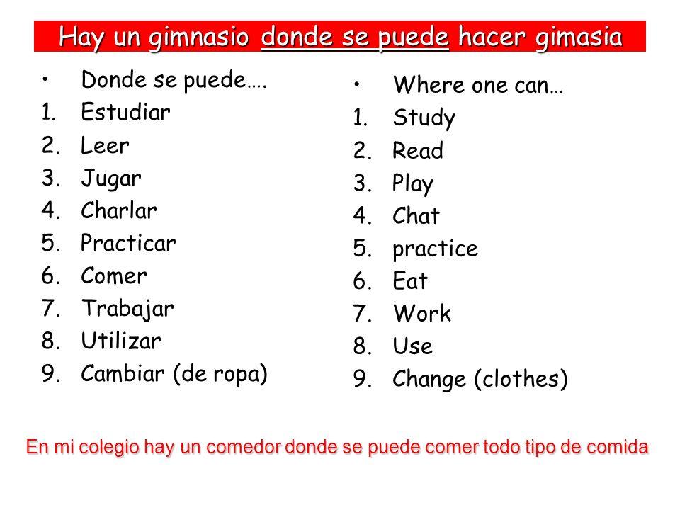 Hay un gimnasio donde se puede hacer gimasia Donde se puede…. 1.Estudiar 2.Leer 3.Jugar 4.Charlar 5.Practicar 6.Comer 7.Trabajar 8.Utilizar 9.Cambiar