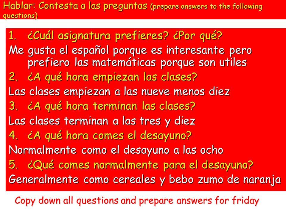 Hablar: Contesta a las preguntas (prepare answers to the following questions) 1.¿ Cuál asignatura prefieres? ¿Por qué? Me gusta el español porque es i