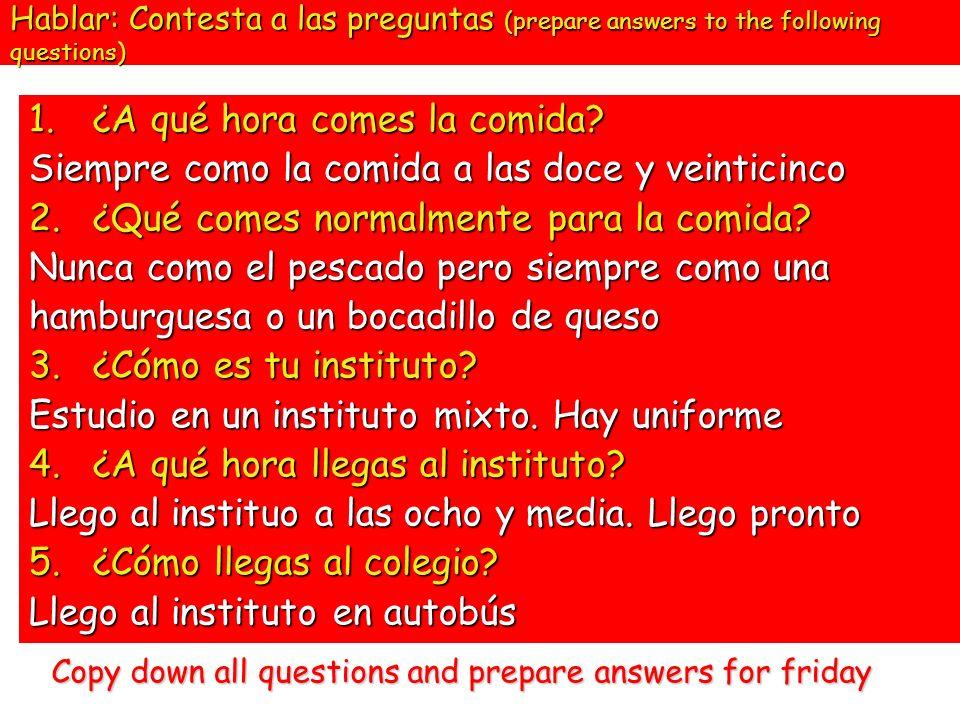 Hablar: Contesta a las preguntas (prepare answers to the following questions) 1.¿ A qué hora comes la comida? Siempre como la comida a las doce y vein
