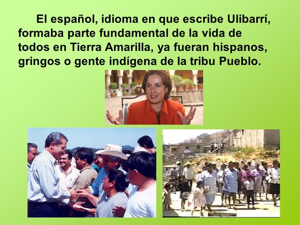 El español, idioma en que escribe Ulibarrí, formaba parte fundamental de la vida de todos en Tierra Amarilla, ya fueran hispanos, gringos o gente indí