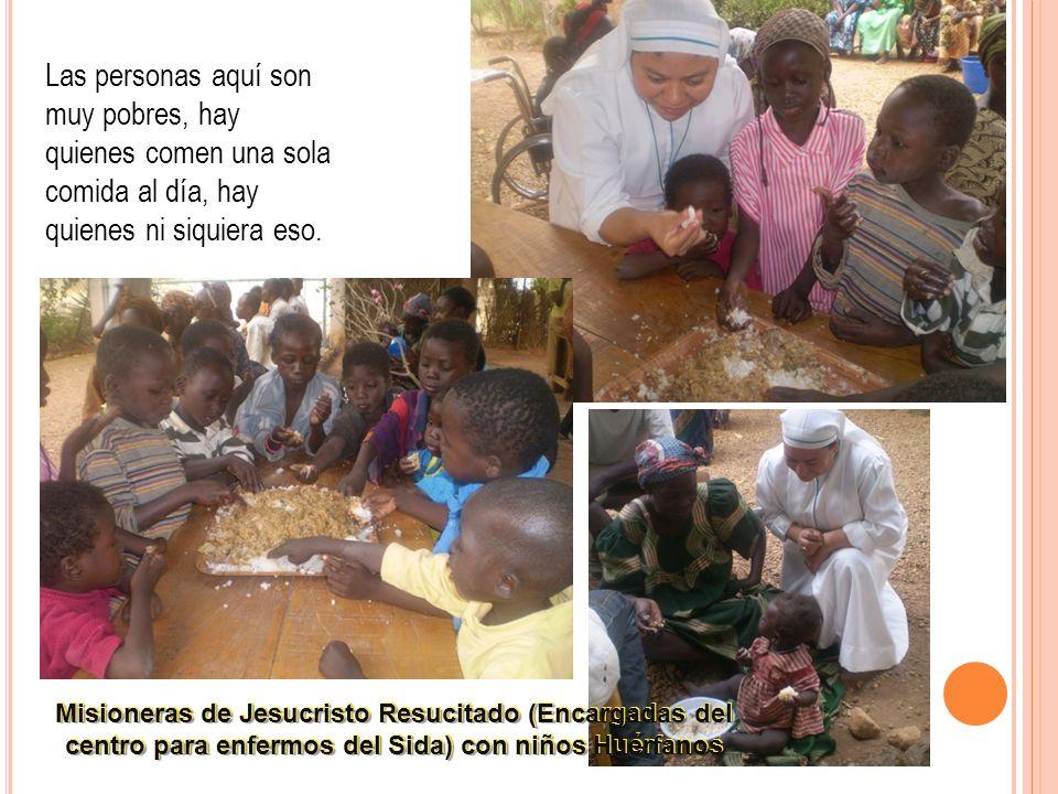 Misioneras de Jesucristo Resucitado (Encargadas del centro para enfermos del Sida) con niños Huérfanos Las personas aquí son muy pobres, hay quienes comen una sola comida al día, hay quienes ni siquiera eso.