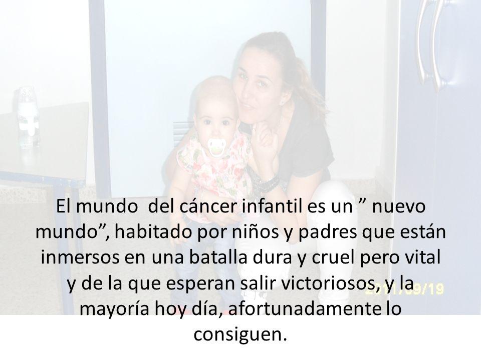 El mundo del cáncer infantil es un nuevo mundo, habitado por niños y padres que están inmersos en una batalla dura y cruel pero vital y de la que espe
