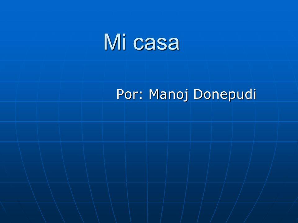 Mi casa Por: Manoj Donepudi