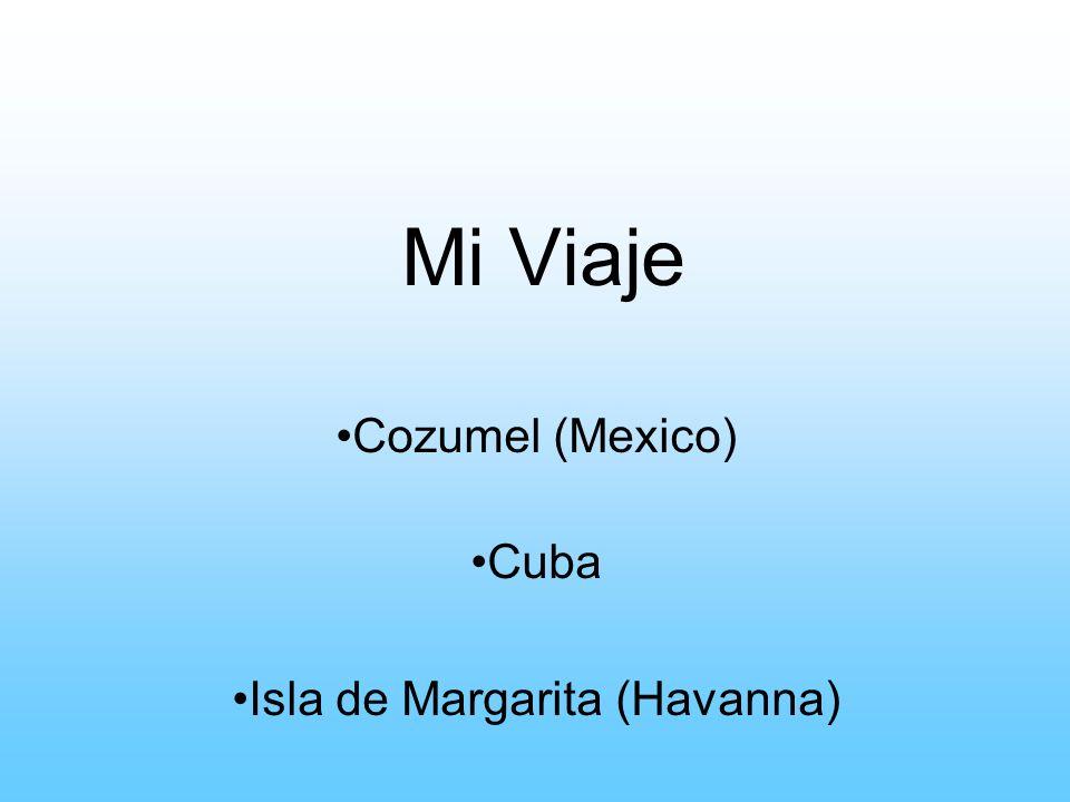 Mi Viaje Cozumel (Mexico) Cuba Isla de Margarita (Havanna)
