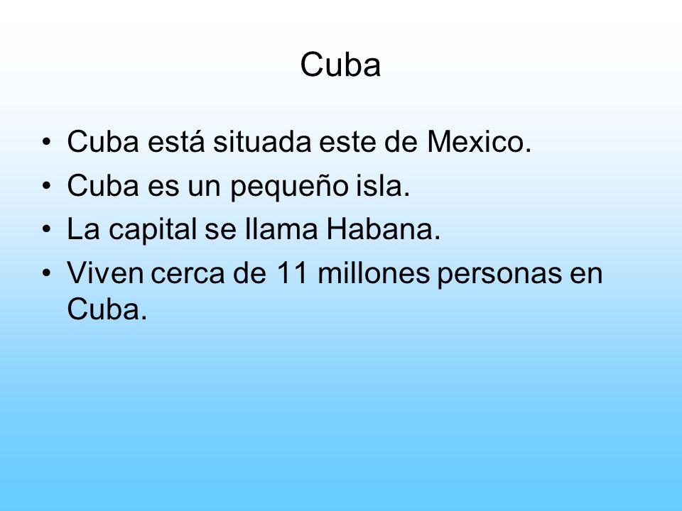 Cuba Cuba está situada este de Mexico. Cuba es un pequeño isla. La capital se llama Habana. Viven cerca de 11 millones personas en Cuba.