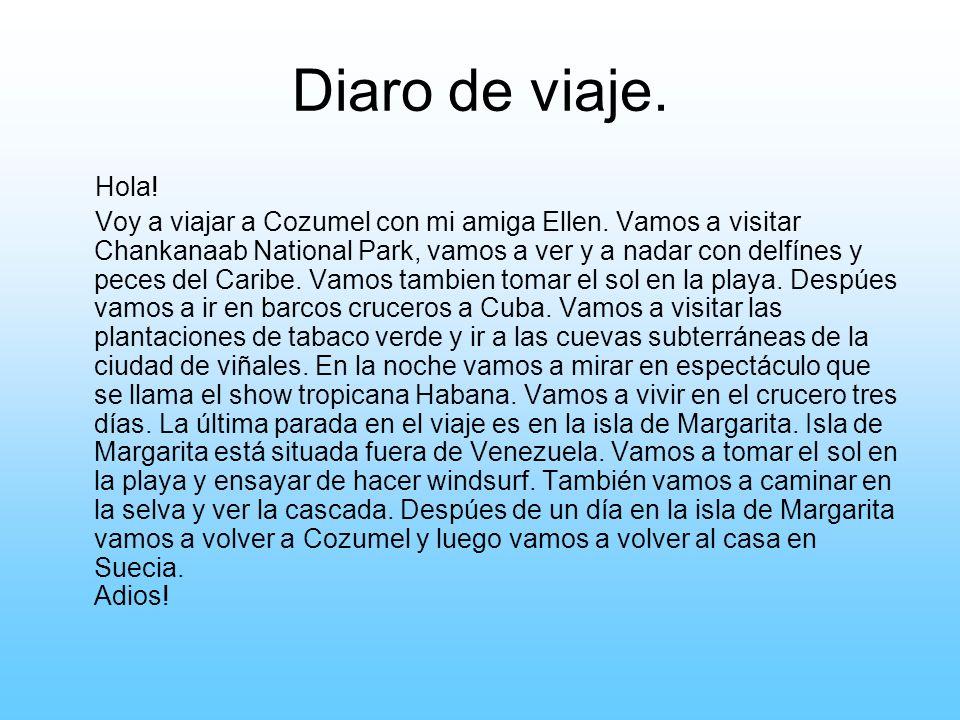 Diaro de viaje. Hola! Voy a viajar a Cozumel con mi amiga Ellen. Vamos a visitar Chankanaab National Park, vamos a ver y a nadar con delfínes y peces