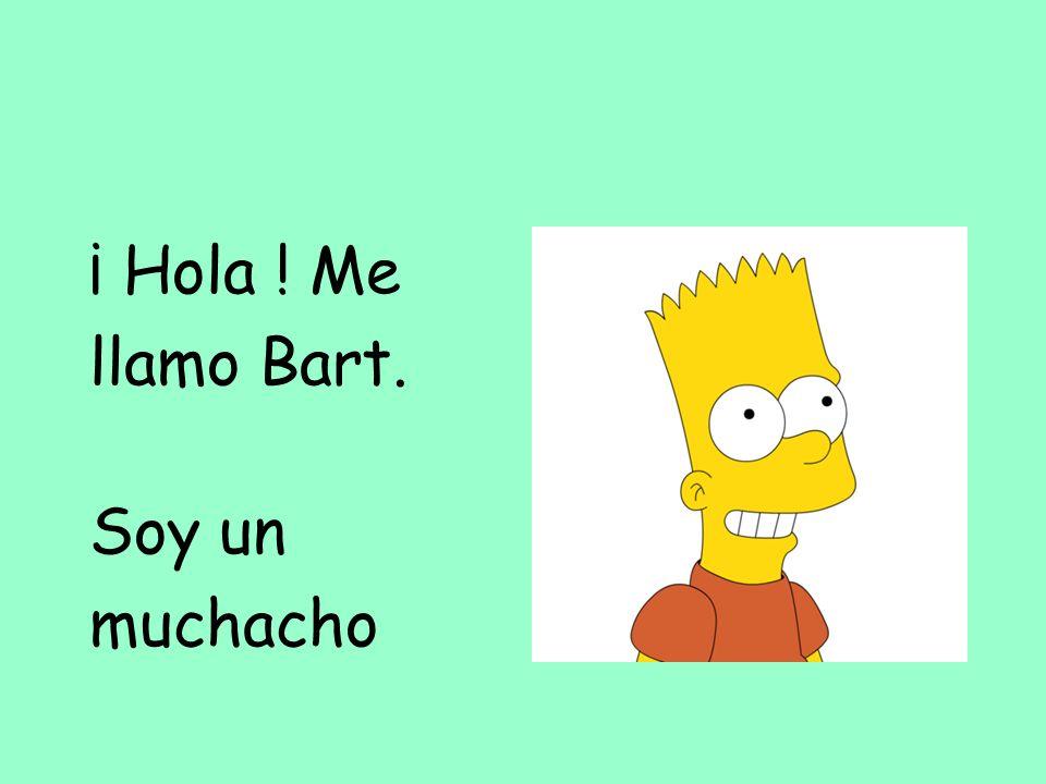 ¡ Hola ! Me llamo Bart. Soy un muchacho