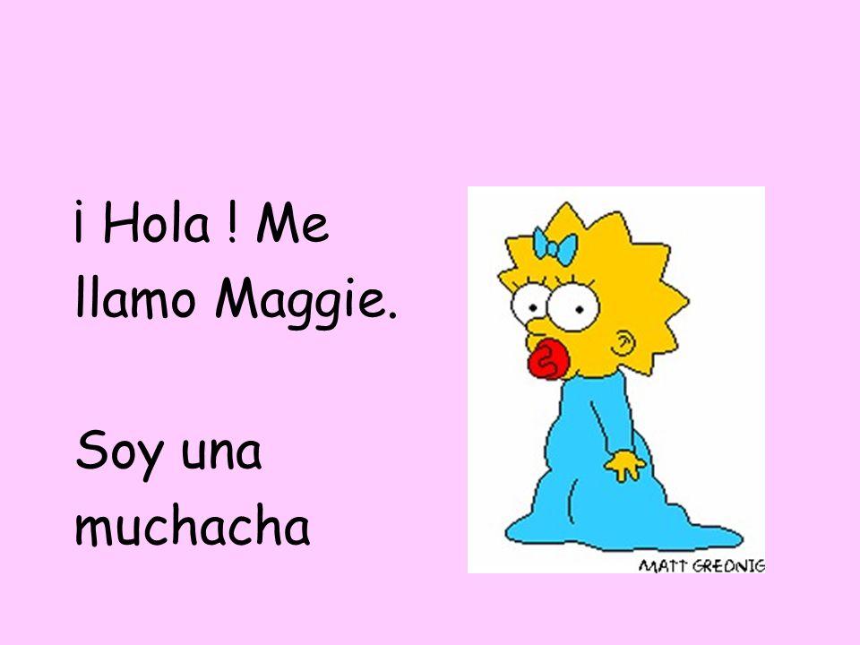¡ Hola ! Me llamo Maggie. Soy una muchacha