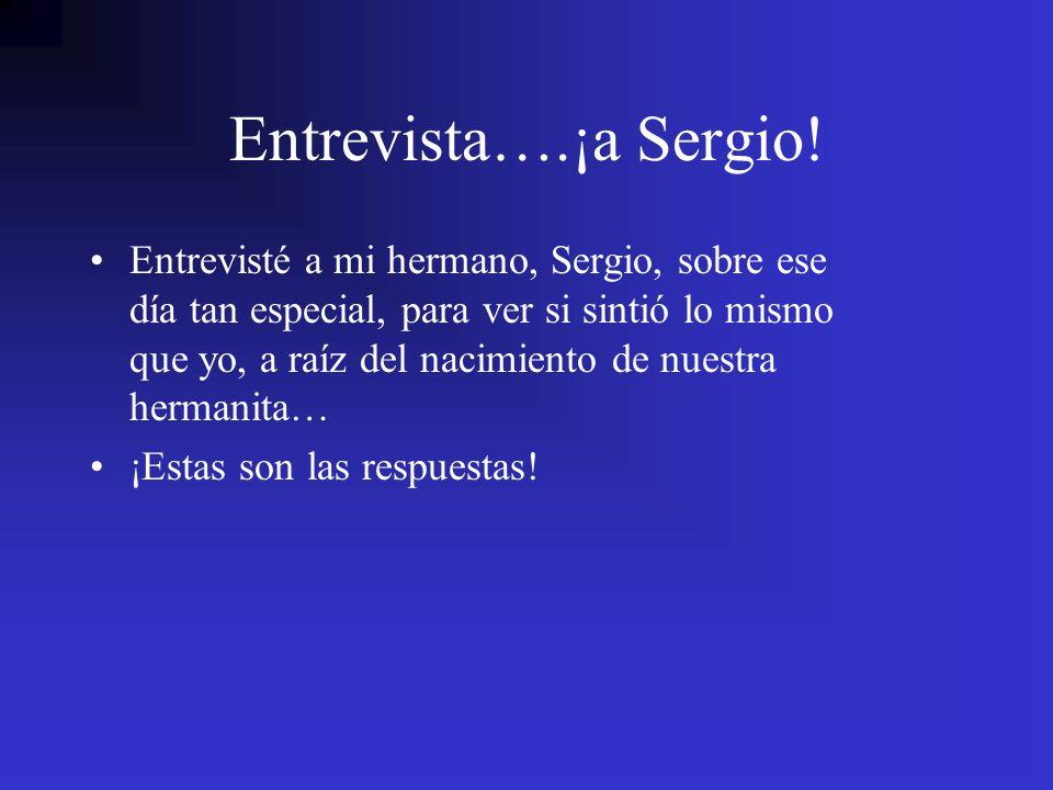 Entrevista….¡a Sergio! Entrevisté a mi hermano, Sergio, sobre ese día tan especial, para ver si sintió lo mismo que yo, a raíz del nacimiento de nuest