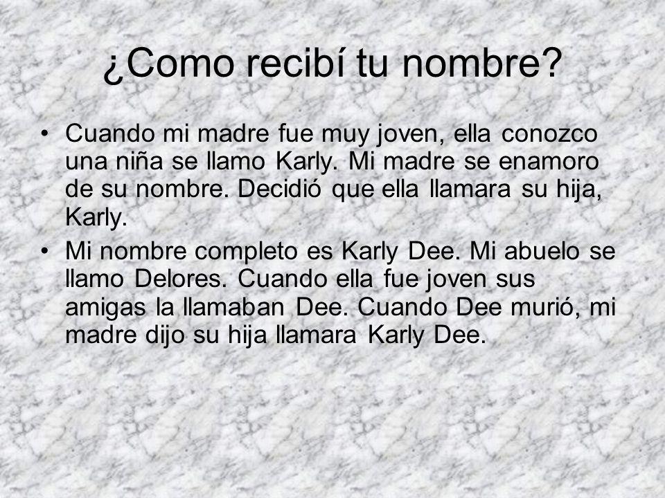 ¿Como recibí tu nombre. Cuando mi madre fue muy joven, ella conozco una niña se llamo Karly.
