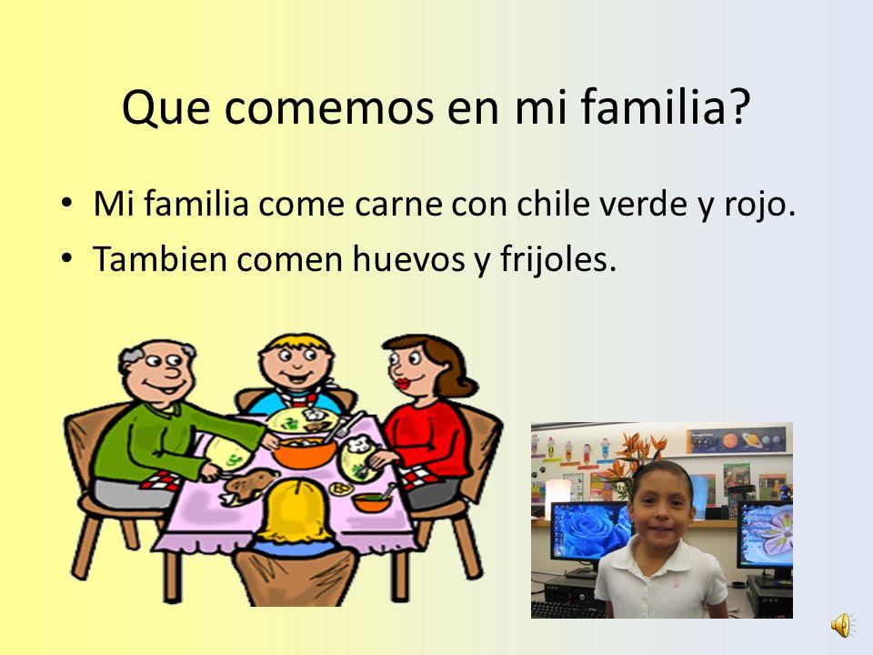 Que comemos en mi familia.Mi familia come carne con chile verde y rojo.