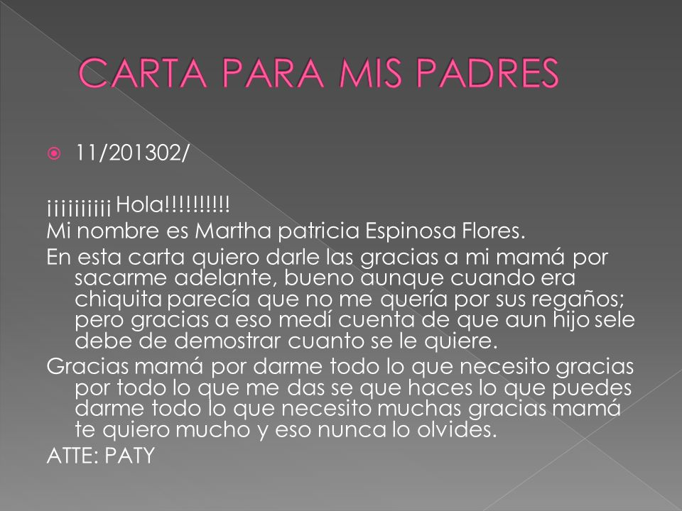 11/201302/ ¡¡¡¡¡¡¡¡¡¡ Hola!!!!!!!!!! Mi nombre es Martha patricia Espinosa Flores. En esta carta quiero darle las gracias a mi mamá por sacarme adelan