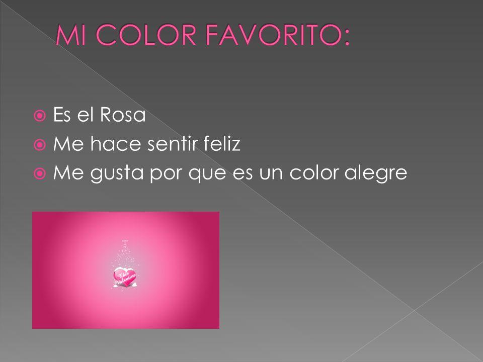 Es el Rosa Me hace sentir feliz Me gusta por que es un color alegre
