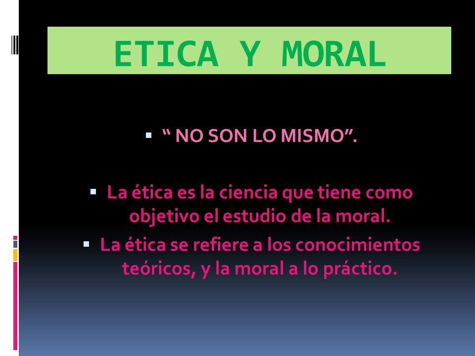 ETICA Y MORAL NO SON LO MISMO.