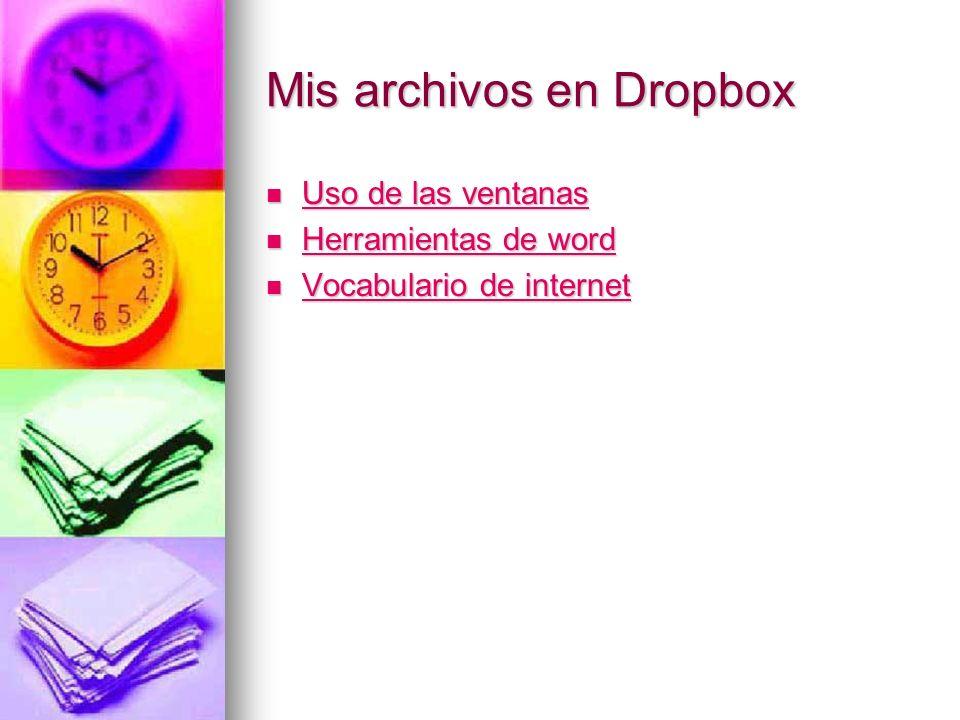 Mis archivos en Dropbox Uso de las ventanas Uso de las ventanas Uso de las ventanas Uso de las ventanas Herramientas de word Herramientas de word Herr