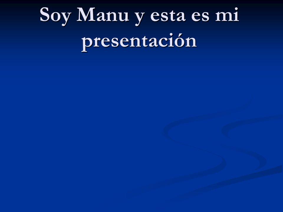 Soy Manu y esta es mi presentación