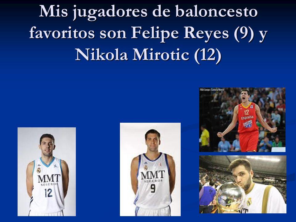 Mis jugadores de baloncesto favoritos son Felipe Reyes (9) y Nikola Mirotic (12)