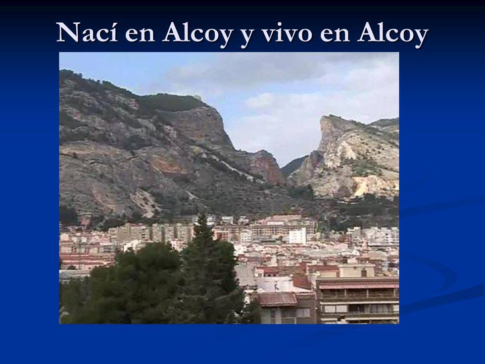 Nací en Alcoy y vivo en Alcoy