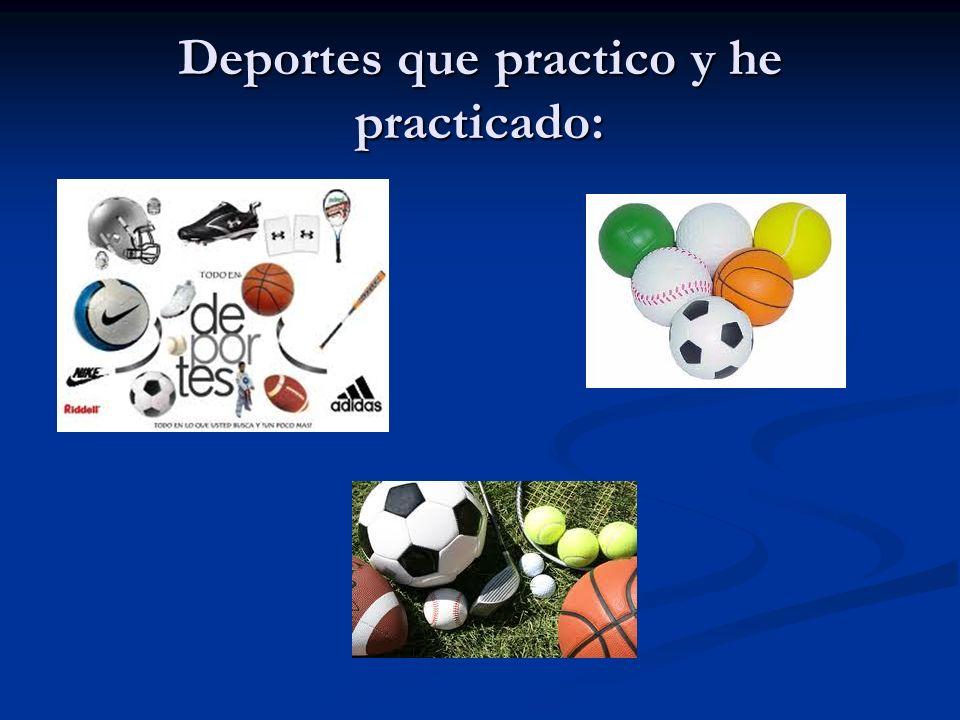 Deportes que practico y he practicado: