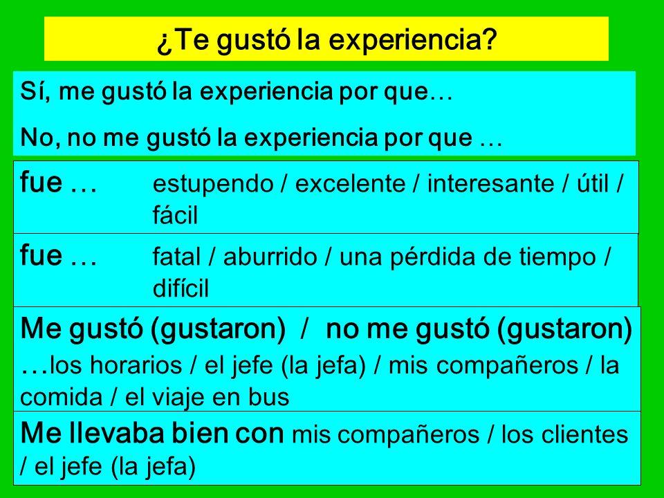 ¿Te gustó la experiencia? fue … estupendo / excelente / interesante / útil / fácil Sí, me gustó la experiencia por que… No, no me gustó la experiencia