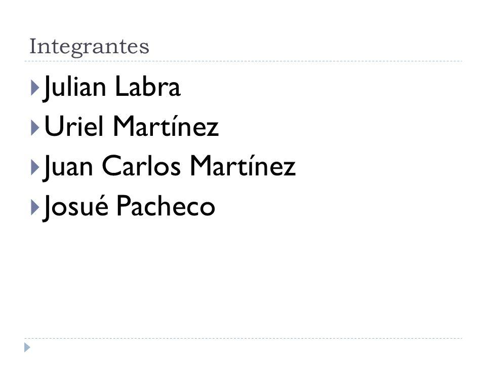 Integrantes Julian Labra Uriel Martínez Juan Carlos Martínez Josué Pacheco