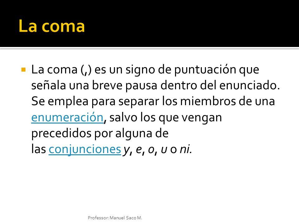 La coma (,) es un signo de puntuación que señala una breve pausa dentro del enunciado. Se emplea para separar los miembros de una enumeración, salvo l
