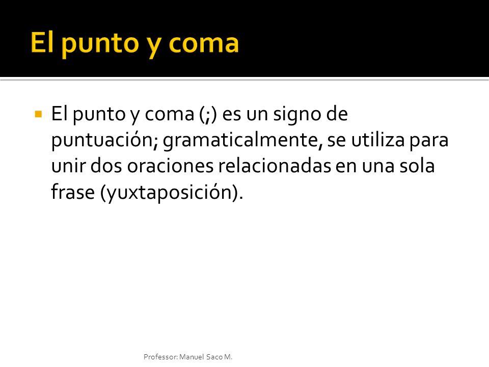 El punto y coma (;) es un signo de puntuación; gramaticalmente, se utiliza para unir dos oraciones relacionadas en una sola frase (yuxtaposición). Pro