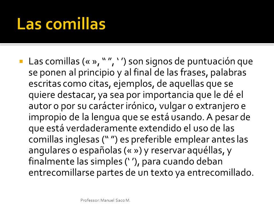 Las comillas (« »,, ) son signos de puntuación que se ponen al principio y al final de las frases, palabras escritas como citas, ejemplos, de aquellas