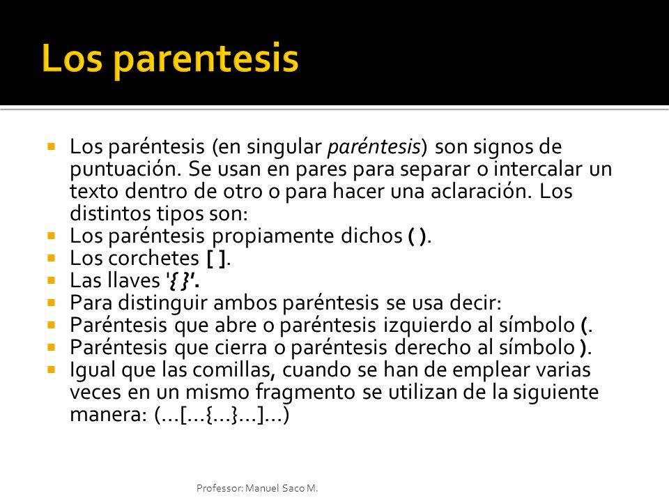 Los paréntesis (en singular paréntesis) son signos de puntuación. Se usan en pares para separar o intercalar un texto dentro de otro o para hacer una