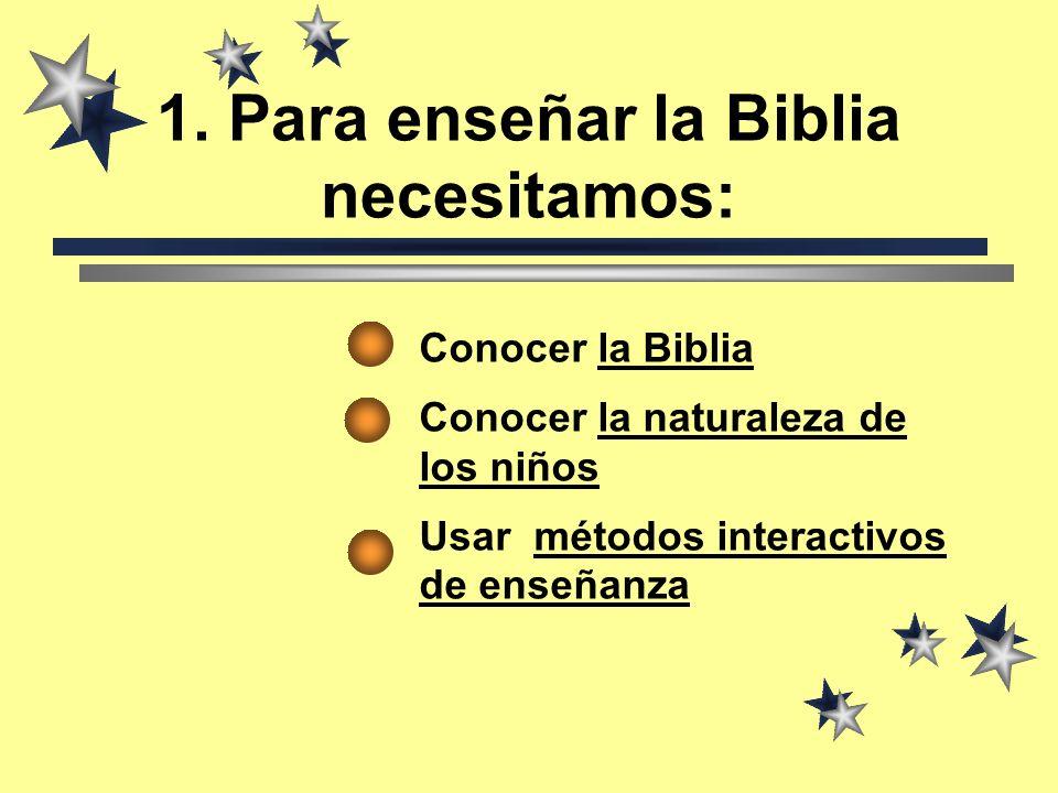 Conocer la Biblia Conocer la naturaleza de los niños Usar métodos interactivos de enseñanza 1.