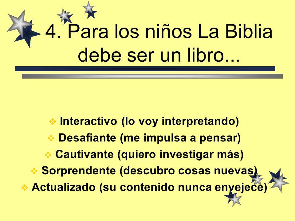 4.Para los niños La Biblia debe ser un libro...