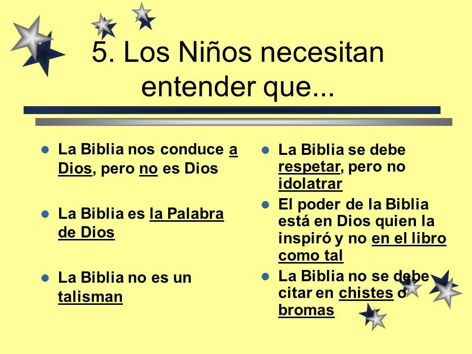 4. Para los niños La Biblia debe ser un libro... Interactivo (lo voy interpretando) Desafiante (me impulsa a pensar) Cautivante (quiero investigar más