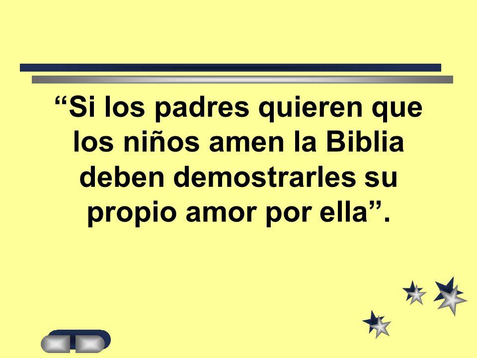 Si los padres quieren que los niños amen la Biblia deben demostrarles su propio amor por ella.