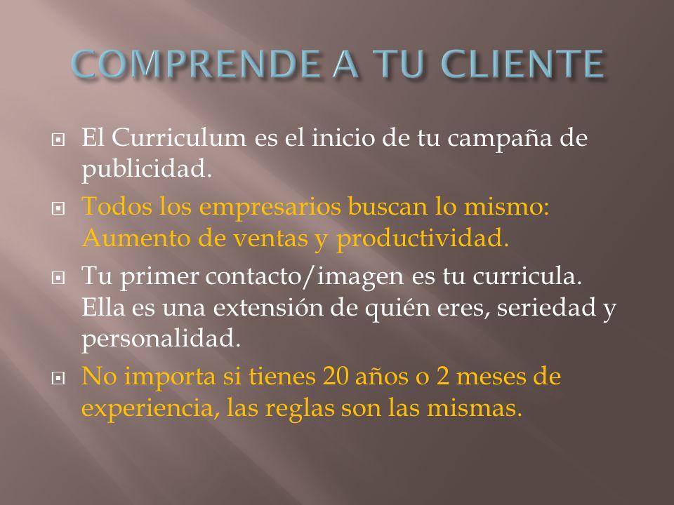 El Curriculum es el inicio de tu campaña de publicidad. Todos los empresarios buscan lo mismo: Aumento de ventas y productividad. Tu primer contacto/i