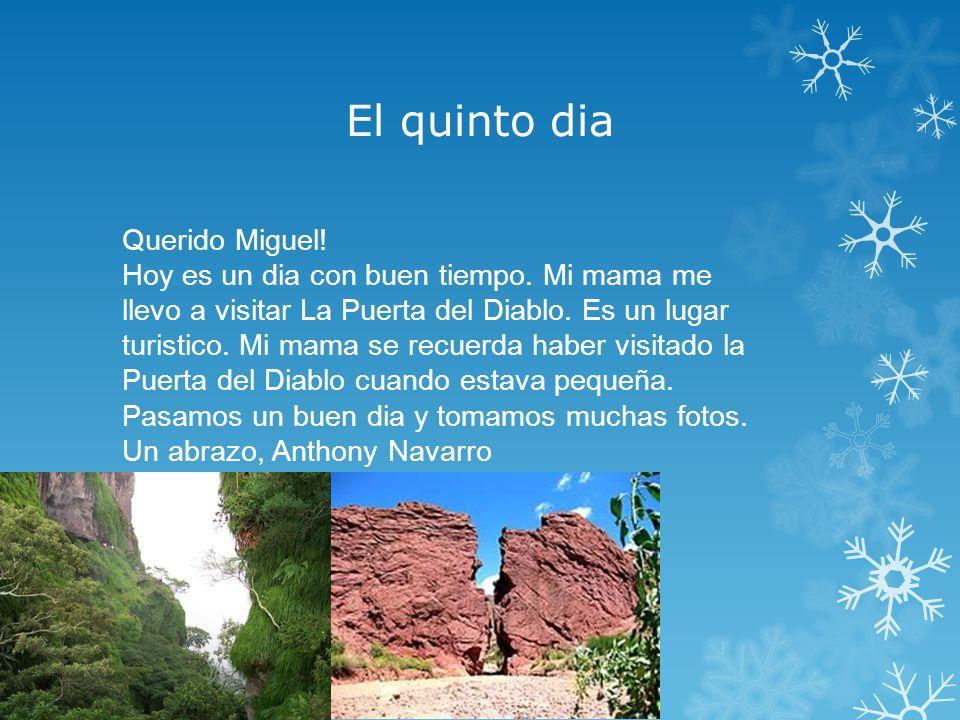 El quinto dia Querido Miguel.Hoy es un dia con buen tiempo.