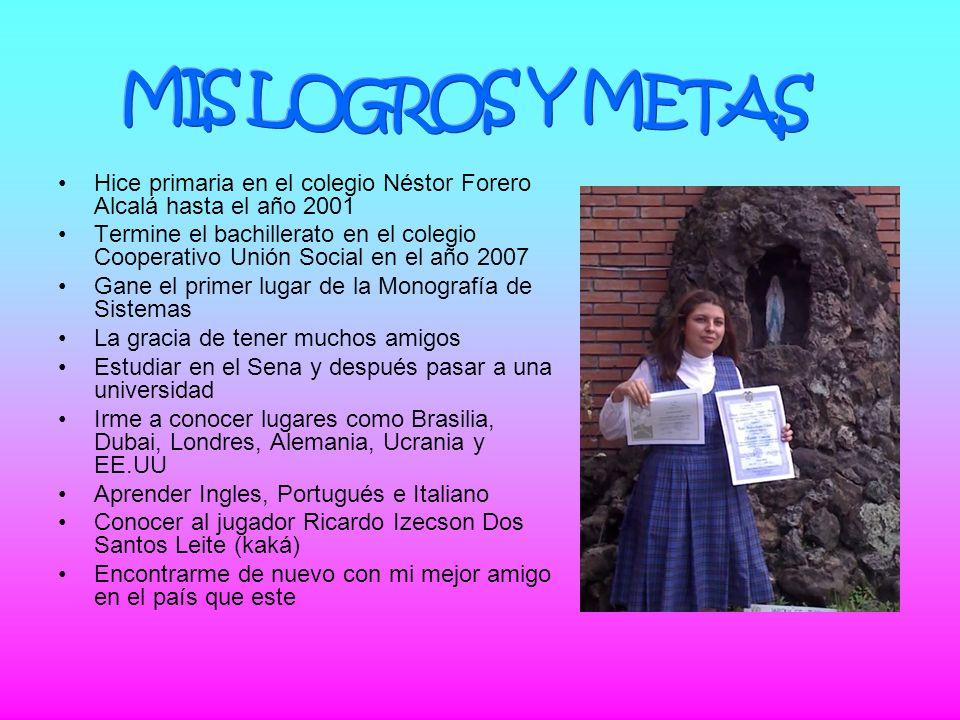 Hice primaria en el colegio Néstor Forero Alcalá hasta el año 2001 Termine el bachillerato en el colegio Cooperativo Unión Social en el año 2007 Gane