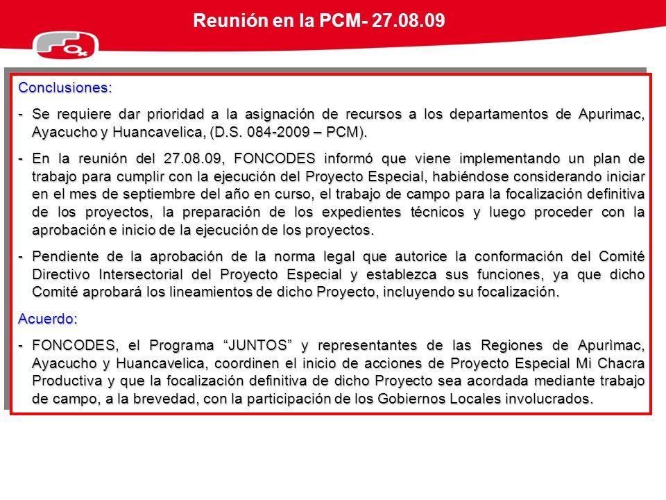 Reunión en la PCM- 27.08.09Conclusiones: -Se requiere dar prioridad a la asignación de recursos a los departamentos de Apurimac, Ayacucho y Huancaveli