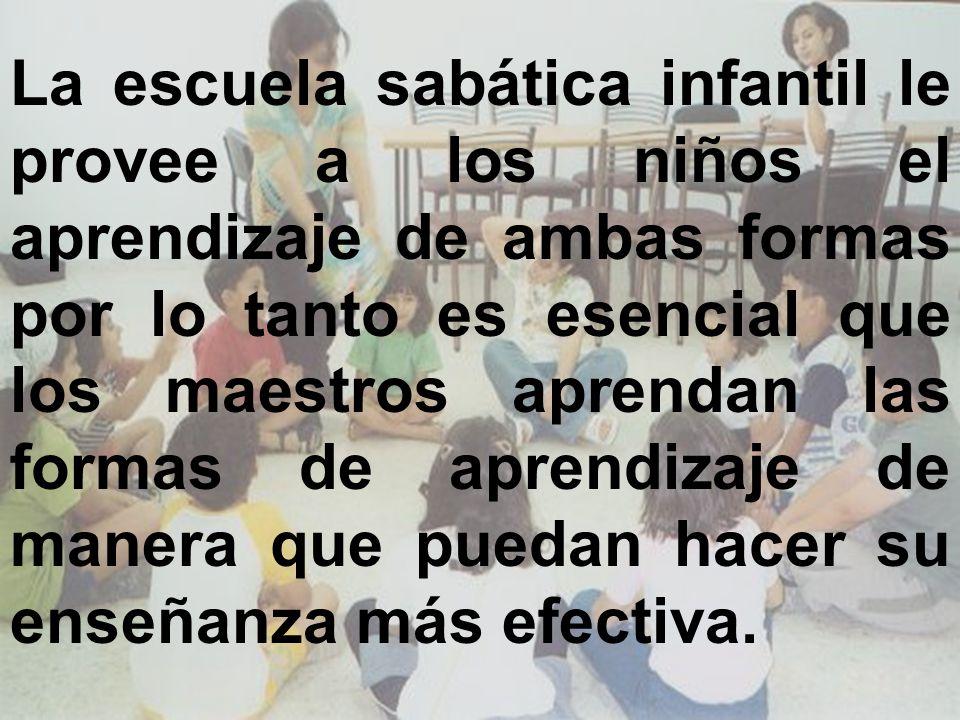 La escuela sabática infantil le provee a los niños el aprendizaje de ambas formas por lo tanto es esencial que los maestros aprendan las formas de apr