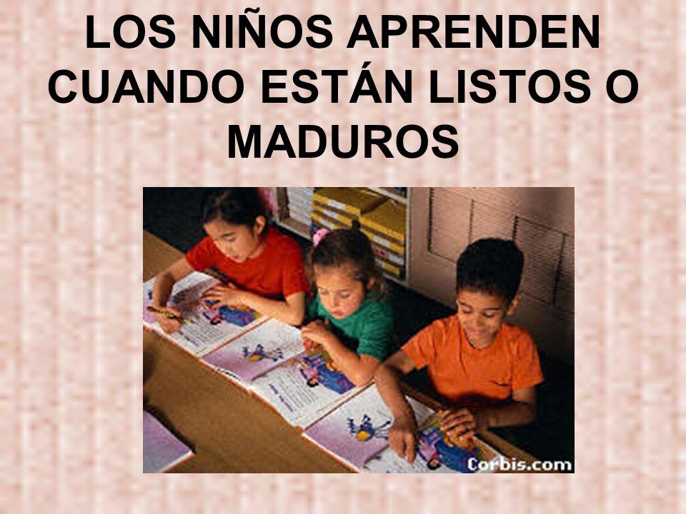 LOS NIÑOS APRENDEN CUANDO ESTÁN LISTOS O MADUROS