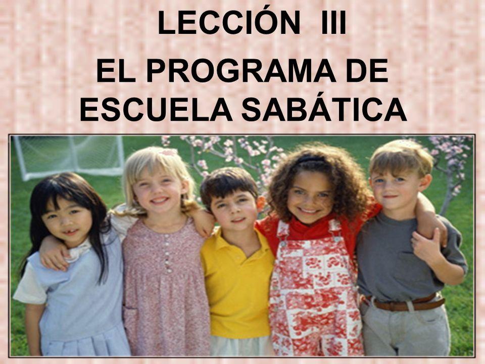 LECCIÓN III EL PROGRAMA DE ESCUELA SABÁTICA